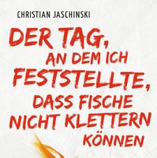 Christian Jaschinski | Der Tag, an dem ich feststellte, dass Fische nicht klettern können